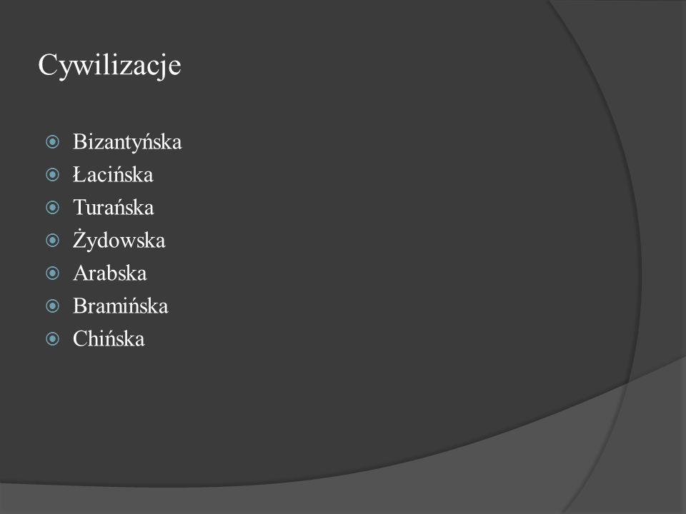 Cywilizacje Bizantyńska Łacińska Turańska Żydowska Arabska Bramińska
