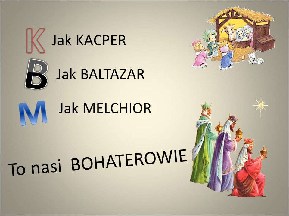 K Jak KACPER B Jak BALTAZAR M Jak MELCHIOR To nasi BOHATEROWIE