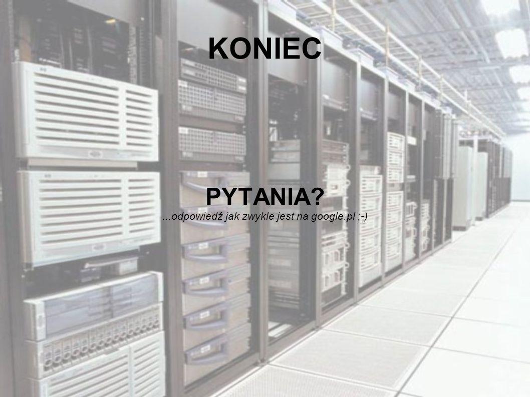 PYTANIA ...odpowiedź jak zwykle jest na google.pl ;-)