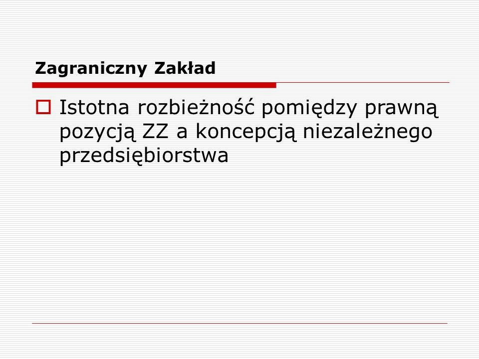 Zagraniczny Zakład Istotna rozbieżność pomiędzy prawną pozycją ZZ a koncepcją niezależnego przedsiębiorstwa.