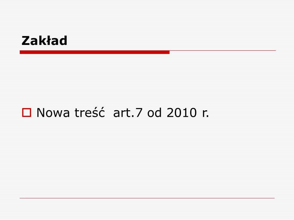 Zakład Nowa treść art.7 od 2010 r.