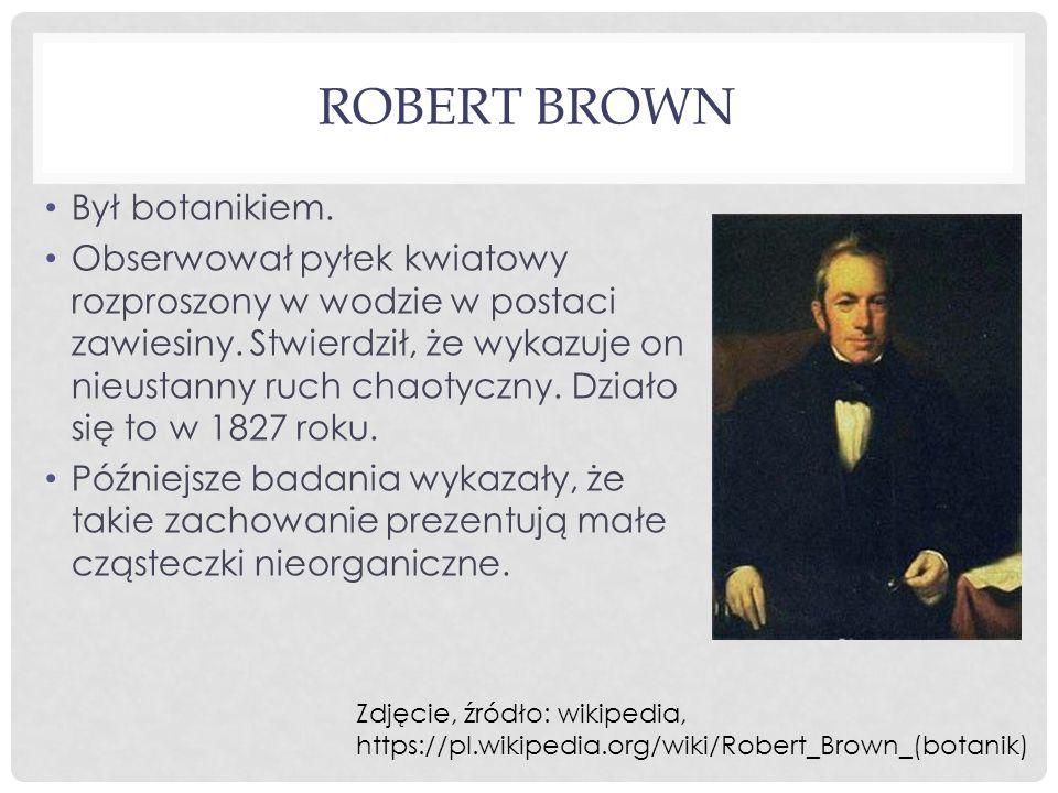 Robert brown Był botanikiem.