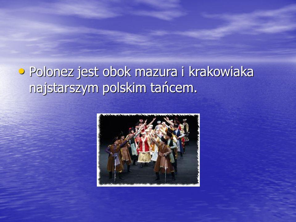 Polonez jest obok mazura i krakowiaka najstarszym polskim tańcem.