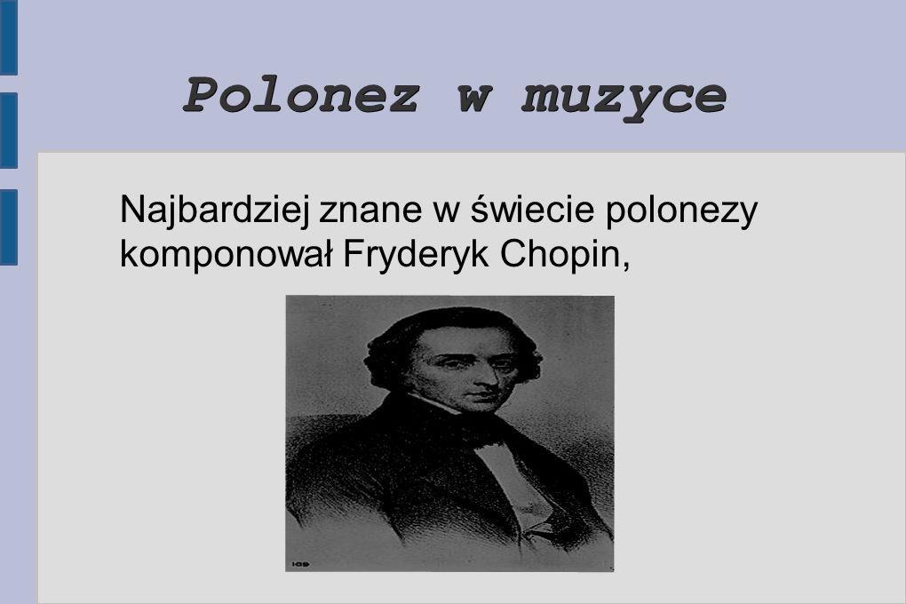 W formie stylizowanej polonez jako styl muzyczny pojawił się już w suicie barokowej, a wielu późniejszych kompozytorów sięgało po ten temat. Najbardziej znane w świecie polonezy komponował Fryderyk Chopin, który uczynił z nich arcydzieła
