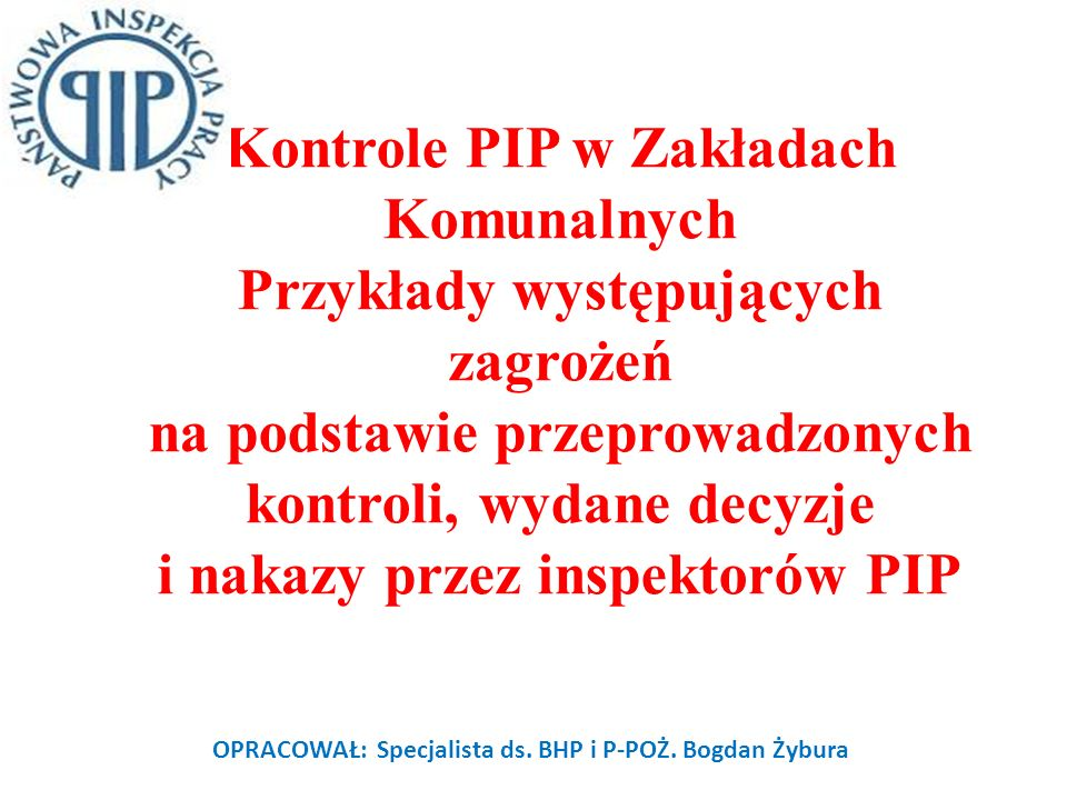 OPRACOWAŁ: Specjalista ds. BHP i P-POŻ. Bogdan Żybura