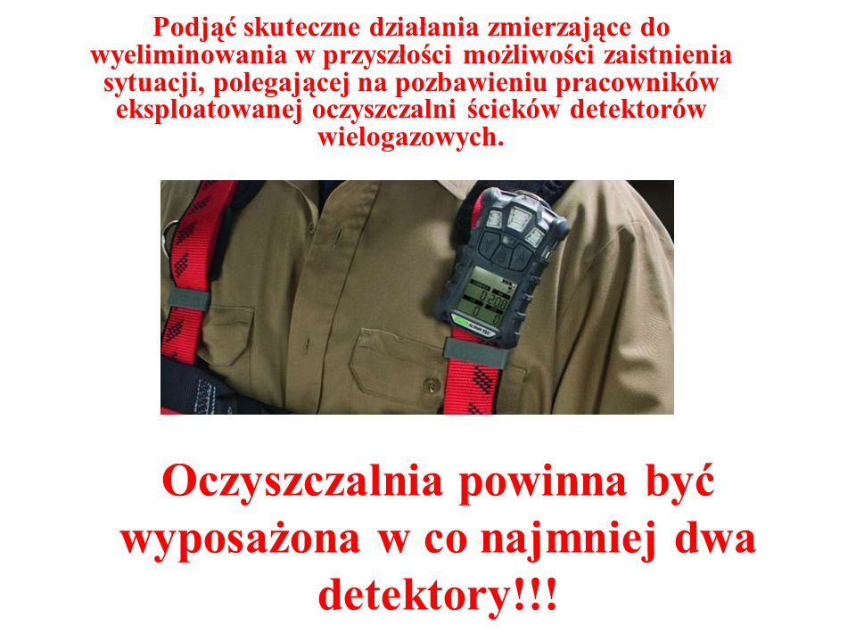Oczyszczalnia powinna być wyposażona w co najmniej dwa detektory!!!