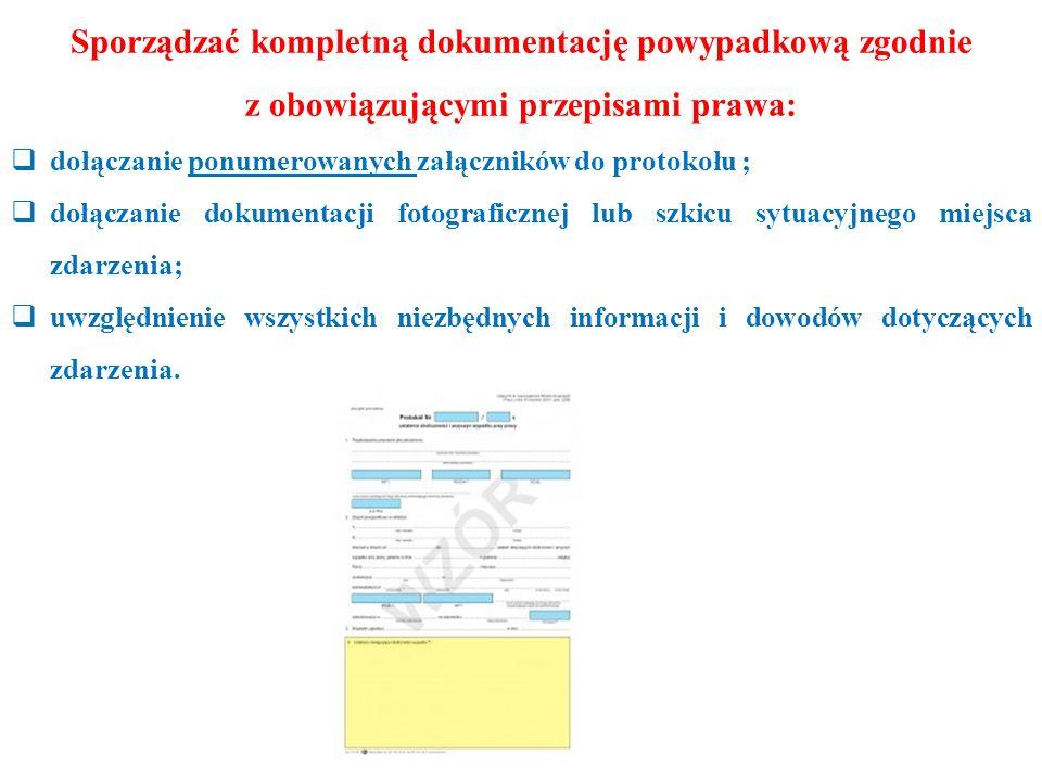 Sporządzać kompletną dokumentację powypadkową zgodnie z obowiązującymi przepisami prawa: