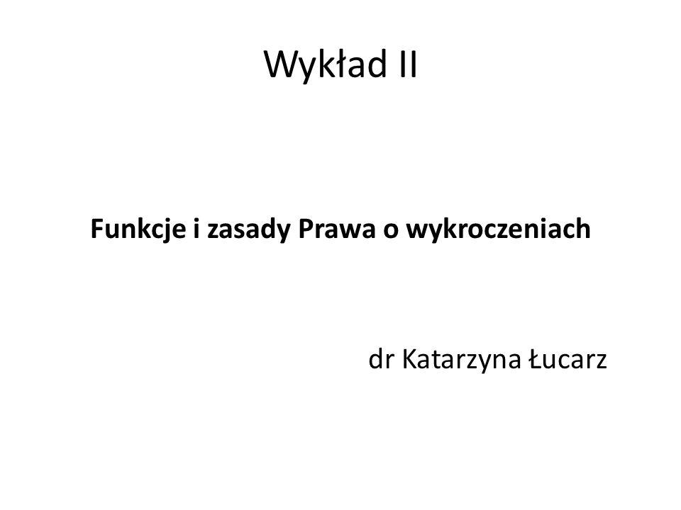 Funkcje i zasady Prawa o wykroczeniach dr Katarzyna Łucarz
