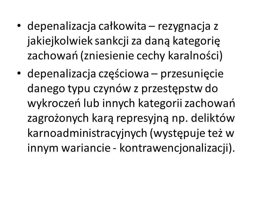 depenalizacja całkowita – rezygnacja z jakiejkolwiek sankcji za daną kategorię zachowań (zniesienie cechy karalności)