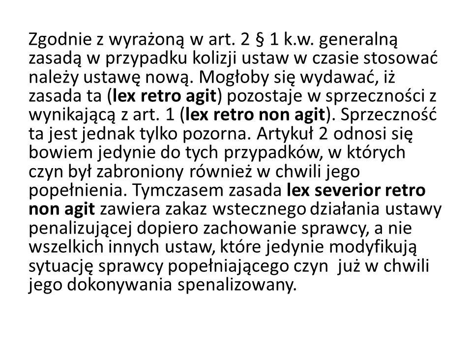 Zgodnie z wyrażoną w art. 2 § 1 k. w