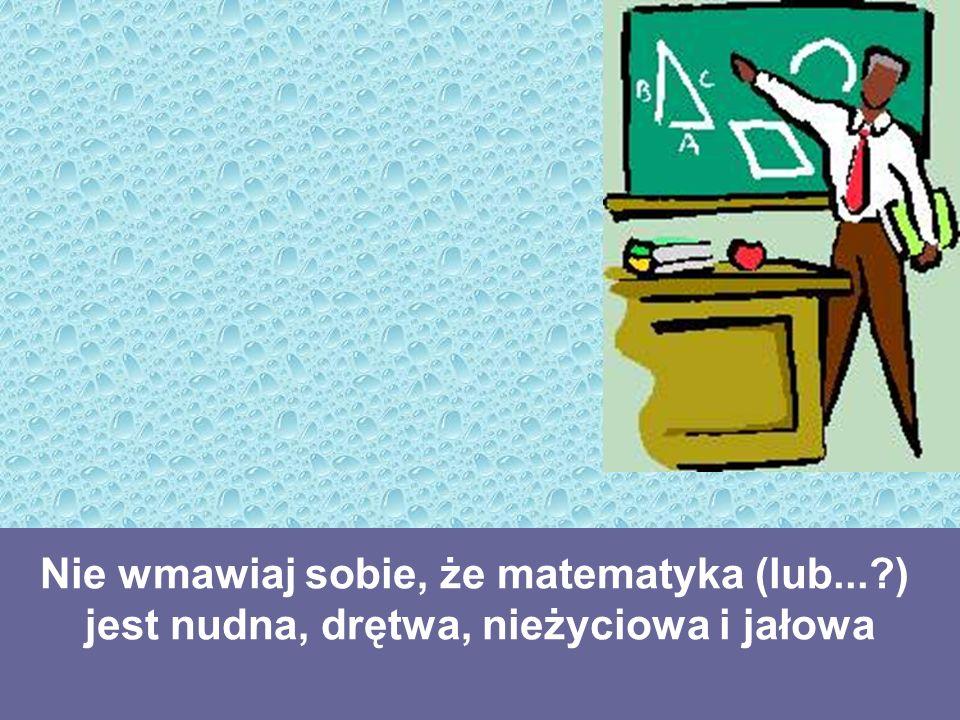 Nie wmawiaj sobie, że matematyka (lub