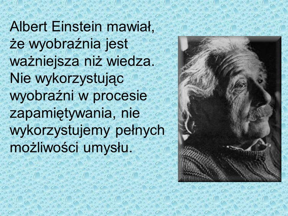 Albert Einstein mawiał, że wyobraźnia jest ważniejsza niż wiedza