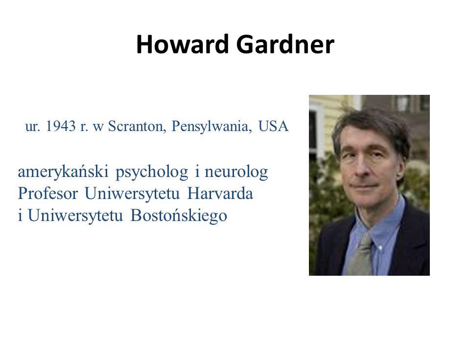Howard Gardner ur. 1943 r. w Scranton, Pensylwania, USA.