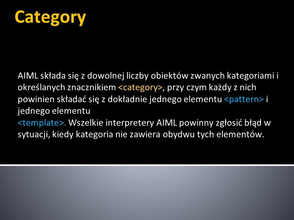 Category AIML składa się z dowolnej liczby obiektów zwanych kategoriami i określanych znacznikiem <category>, przy czym każdy z nich.