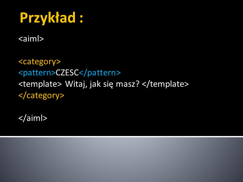 Przykład : <aiml> <category>