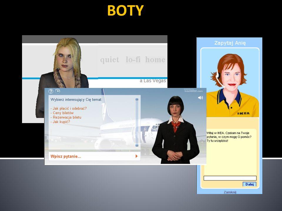 BOTY Boty jako wynik prac botyki, to programy wykonujące pewne