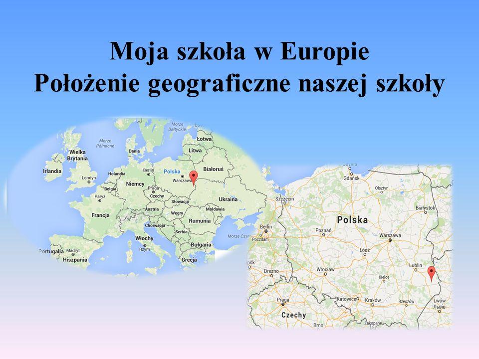 Moja szkoła w Europie Położenie geograficzne naszej szkoły