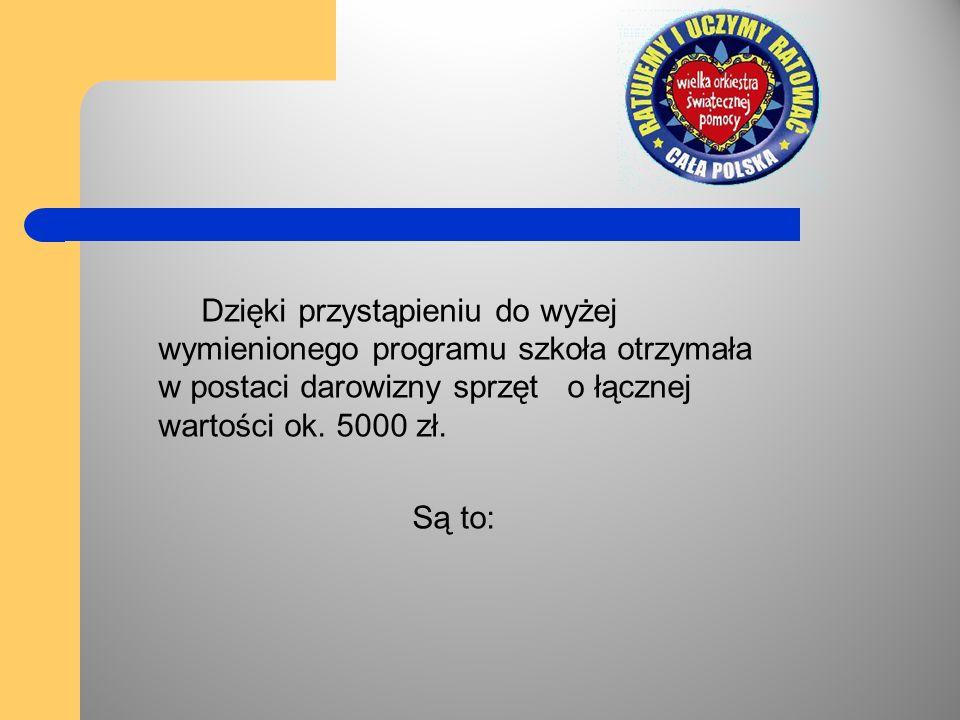 Dzięki przystąpieniu do wyżej wymienionego programu szkoła otrzymała w postaci darowizny sprzęt o łącznej wartości ok. 5000 zł.