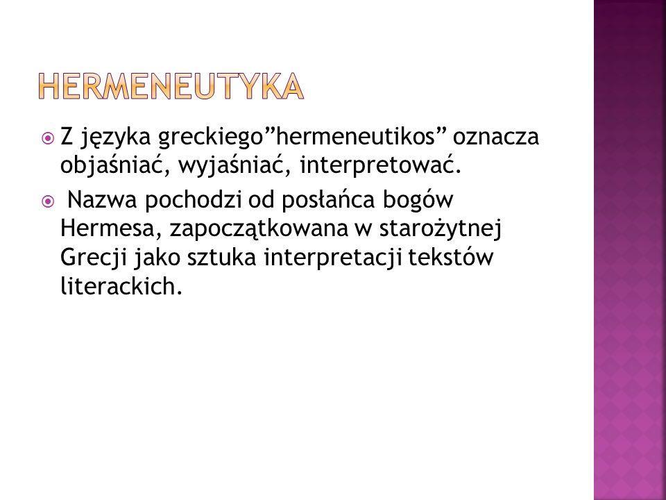 Hermeneutyka Z języka greckiego hermeneutikos oznacza objaśniać, wyjaśniać, interpretować.