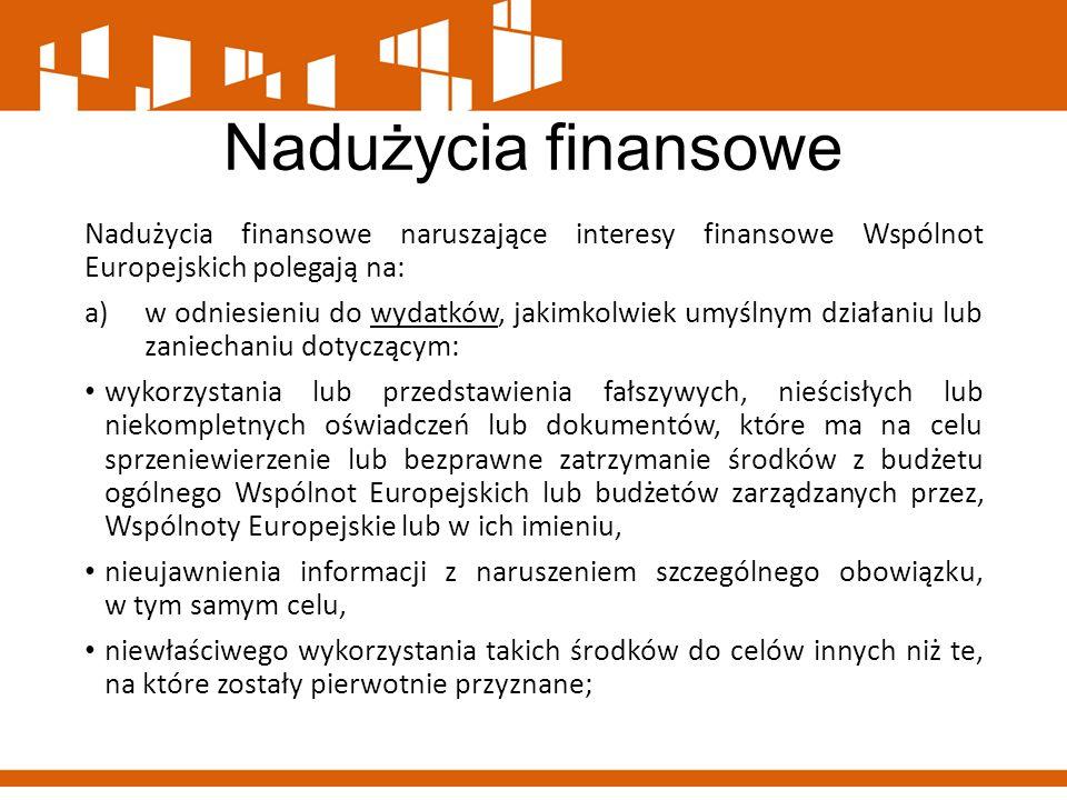 Nadużycia finansowe Nadużycia finansowe naruszające interesy finansowe Wspólnot Europejskich polegają na: