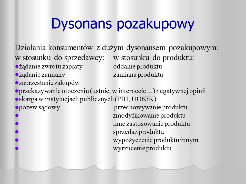 Dysonans pozakupowy Działania konsumentów z dużym dysonansem pozakupowym: w stosunku do sprzedawcy: w stosunku do produktu: