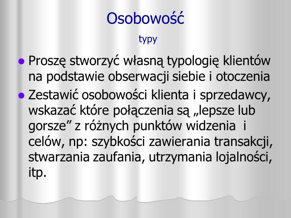 Osobowość typy Proszę stworzyć własną typologię klientów na podstawie obserwacji siebie i otoczenia.