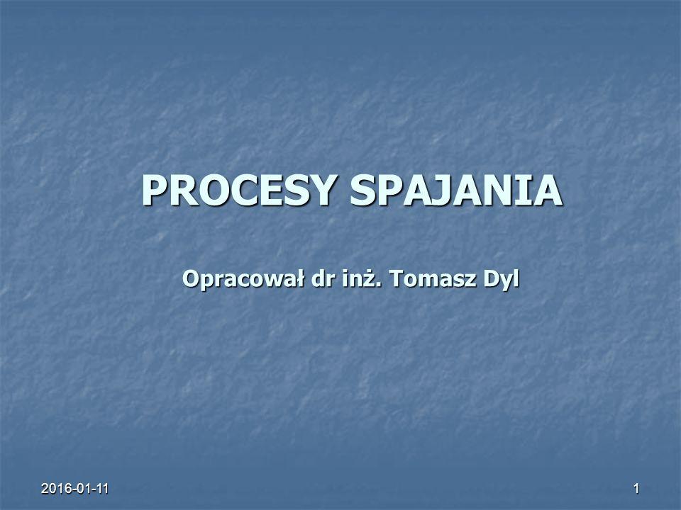 PROCESY SPAJANIA Opracował dr inż. Tomasz Dyl