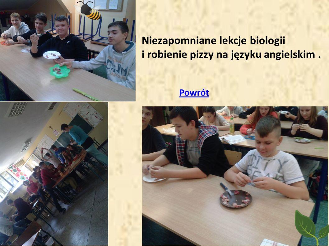 Niezapomniane lekcje biologii i robienie pizzy na języku angielskim .