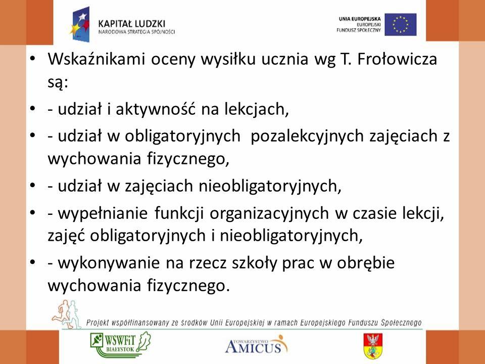 Wskaźnikami oceny wysiłku ucznia wg T. Frołowicza są: