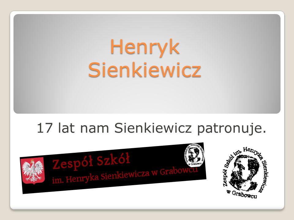 17 lat nam Sienkiewicz patronuje.