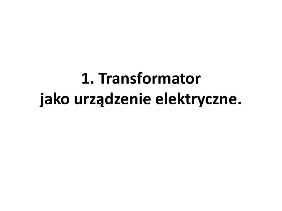 1. Transformator jako urządzenie elektryczne.