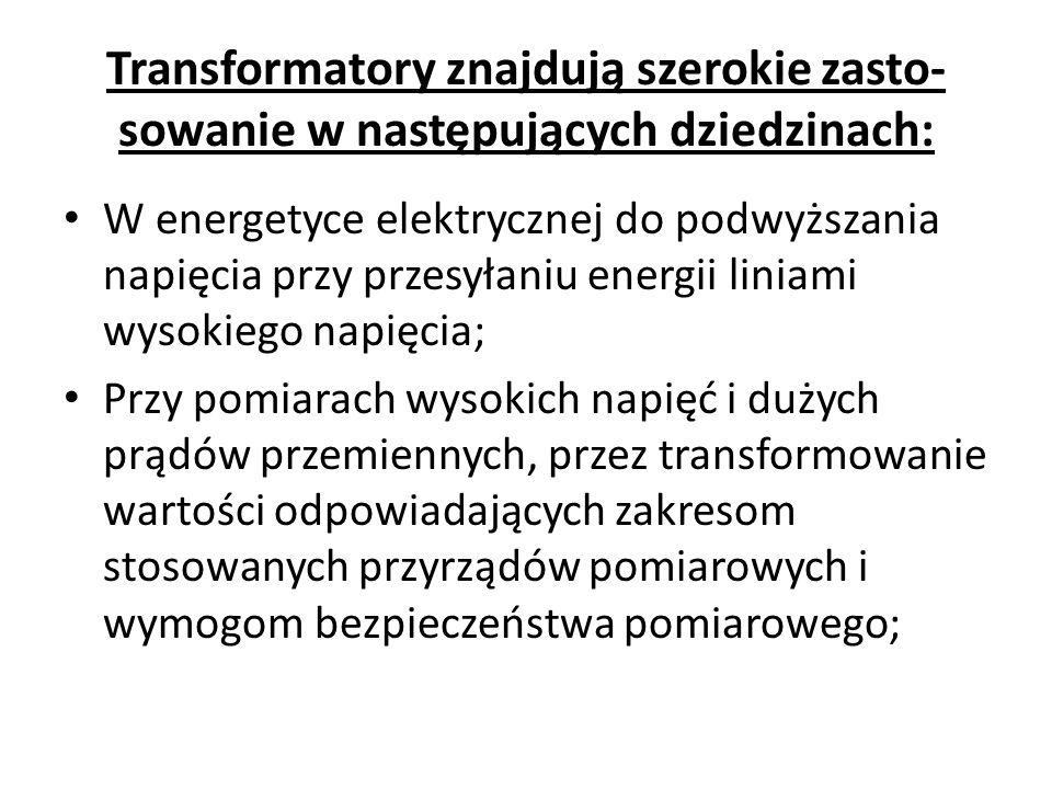 Transformatory znajdują szerokie zasto-sowanie w następujących dziedzinach: