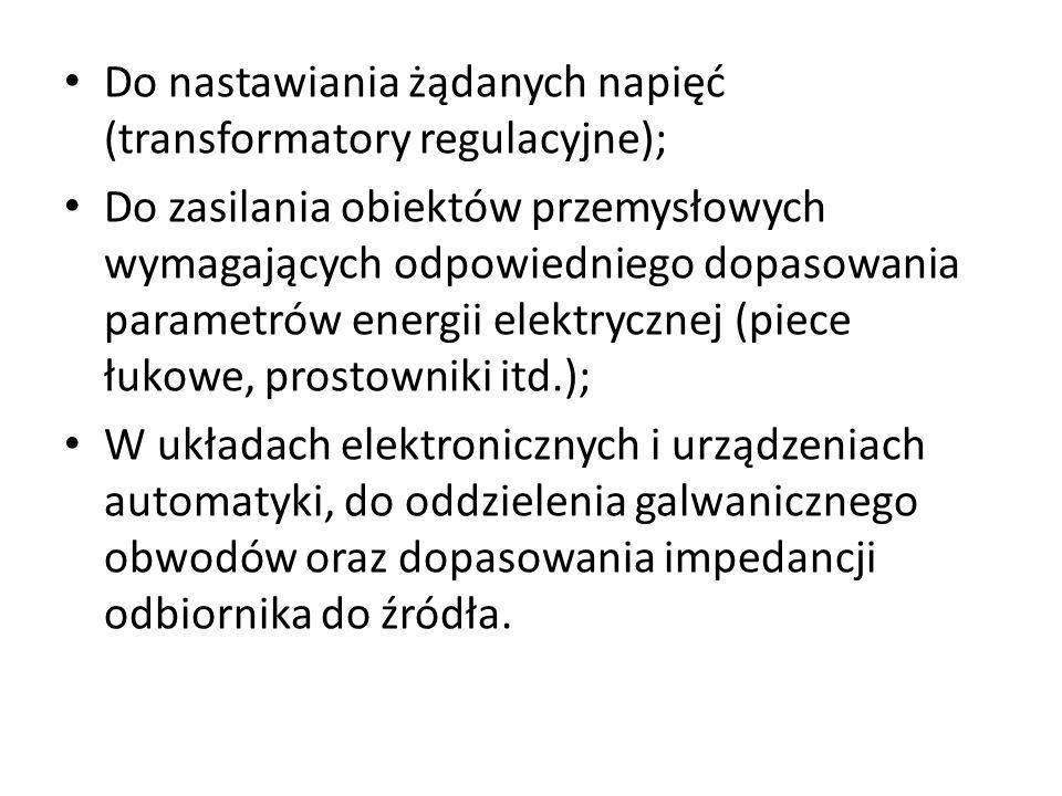 Do nastawiania żądanych napięć (transformatory regulacyjne);