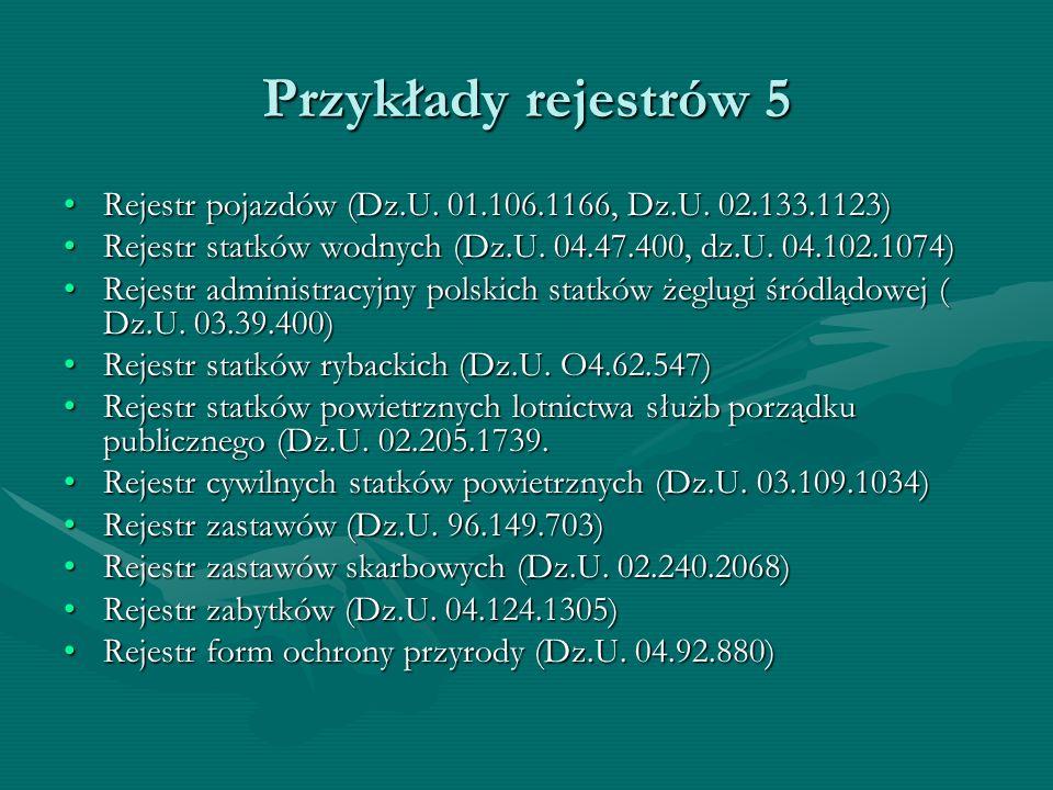 Przykłady rejestrów 5 Rejestr pojazdów (Dz.U. 01.106.1166, Dz.U. 02.133.1123) Rejestr statków wodnych (Dz.U. 04.47.400, dz.U. 04.102.1074)