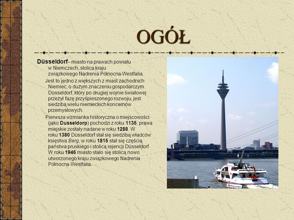 OGÓŁ Düsseldorf– miasto na prawach powiatu w Niemczech, stolica kraju związkowego Nadrenia Północna-Westfalia.
