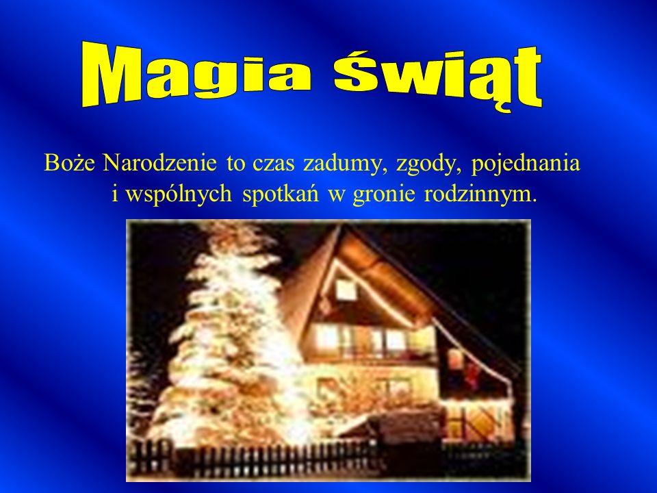 Magia Świąt Boże Narodzenie to czas zadumy, zgody, pojednania i wspólnych spotkań w gronie rodzinnym.