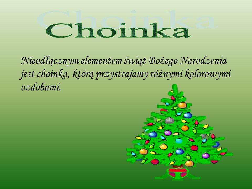 Choinka Nieodłącznym elementem świąt Bożego Narodzenia jest choinka, którą przystrajamy różnymi kolorowymi ozdobami.