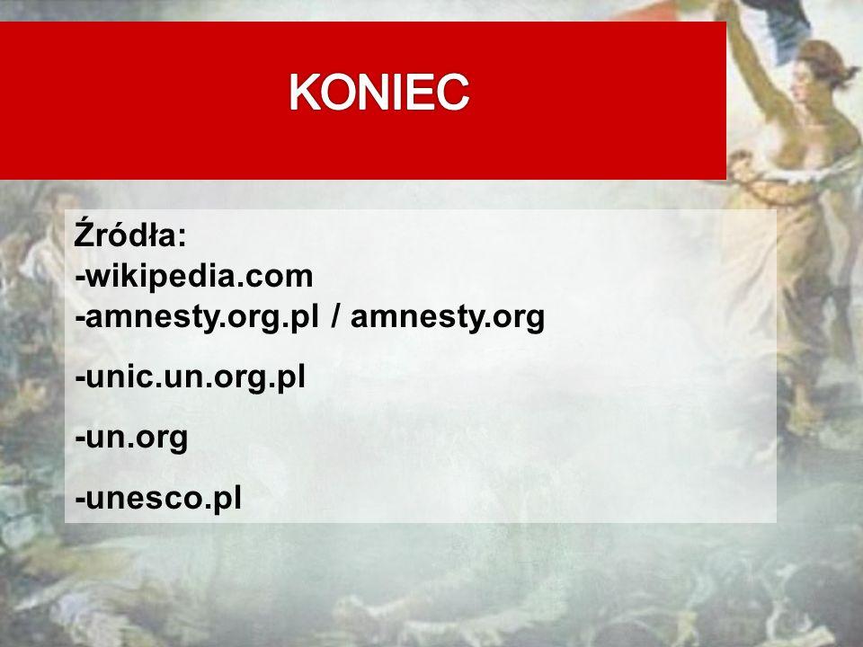 KONIEC Źródła: -wikipedia.com -amnesty.org.pl / amnesty.org