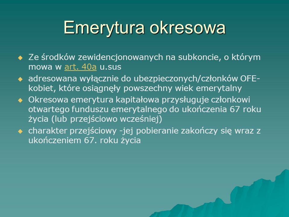 Emerytura okresowa Ze środków zewidencjonowanych na subkoncie, o którym mowa w art. 40a u.sus.