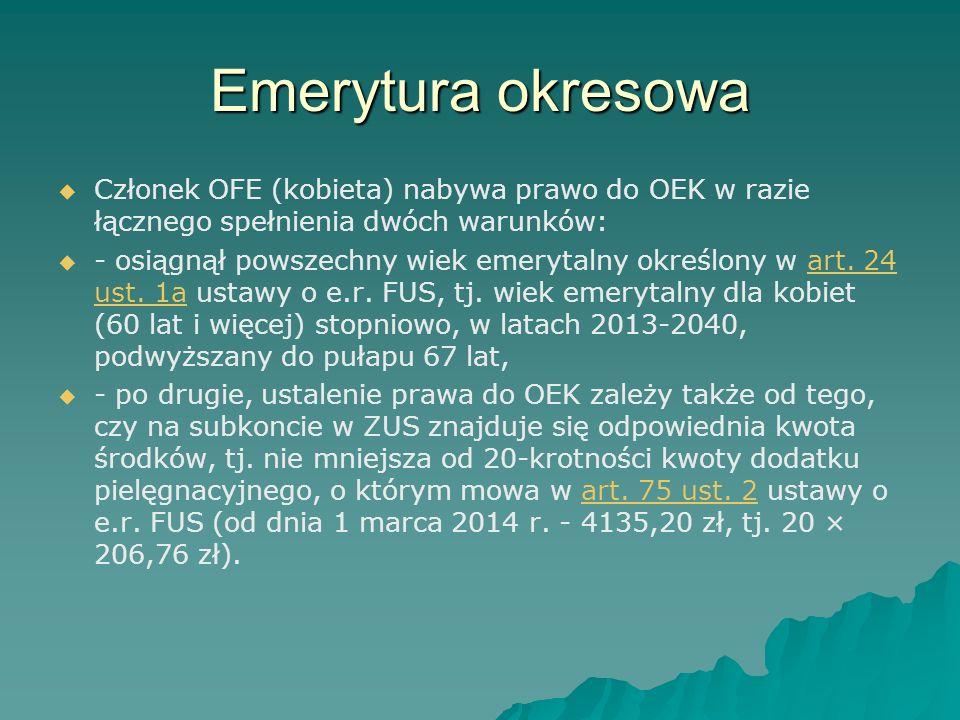 Emerytura okresowa Członek OFE (kobieta) nabywa prawo do OEK w razie łącznego spełnienia dwóch warunków: