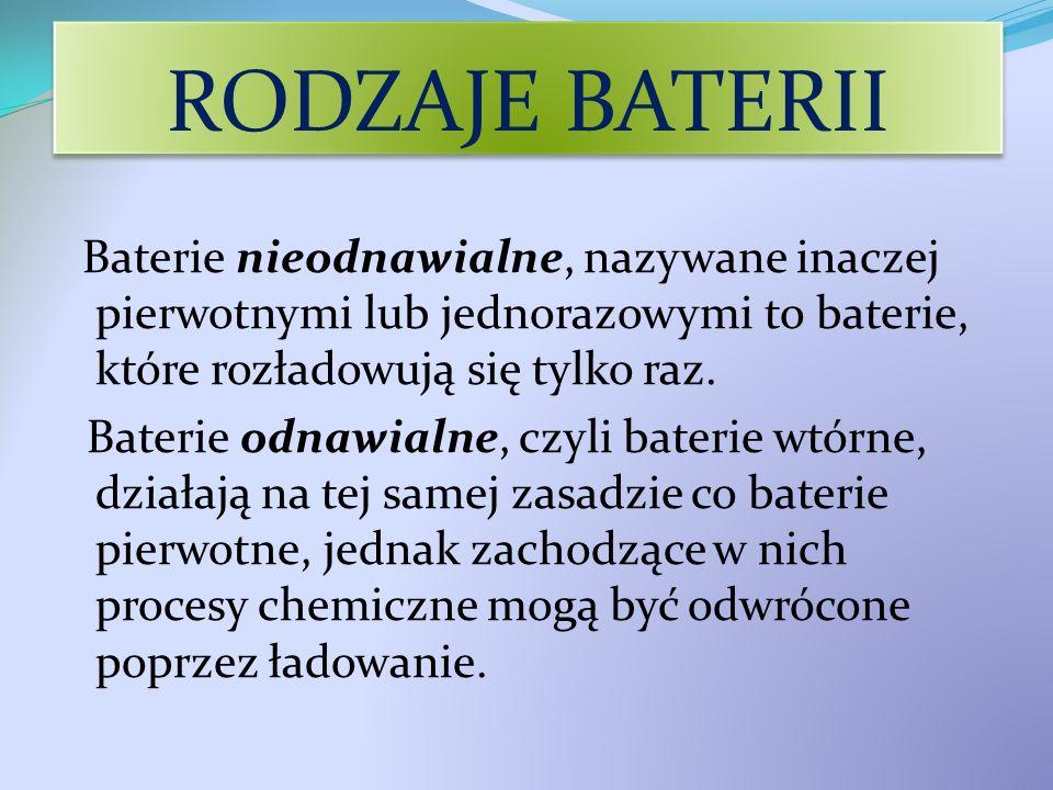 RODZAJE BATERII Baterie nieodnawialne, nazywane inaczej pierwotnymi lub jednorazowymi to baterie, które rozładowują się tylko raz.