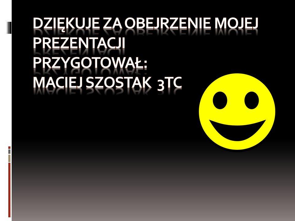 Dziękuje za obejrzenie mojej prezentacji Przygotował: Maciej Szostak 3tc