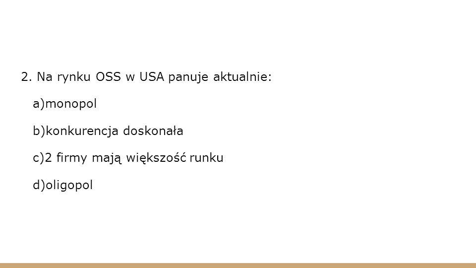 2. Na rynku OSS w USA panuje aktualnie:
