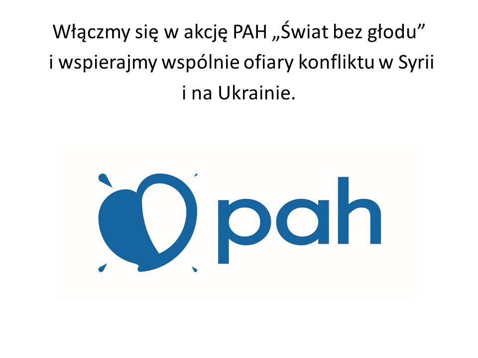 """Włączmy się w akcję PAH """"Świat bez głodu i wspierajmy wspólnie ofiary konfliktu w Syrii i na Ukrainie."""