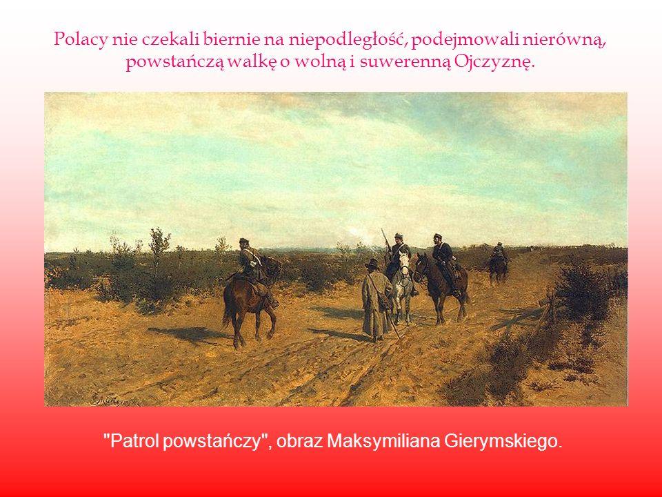 Polacy nie czekali biernie na niepodległość, podejmowali nierówną,
