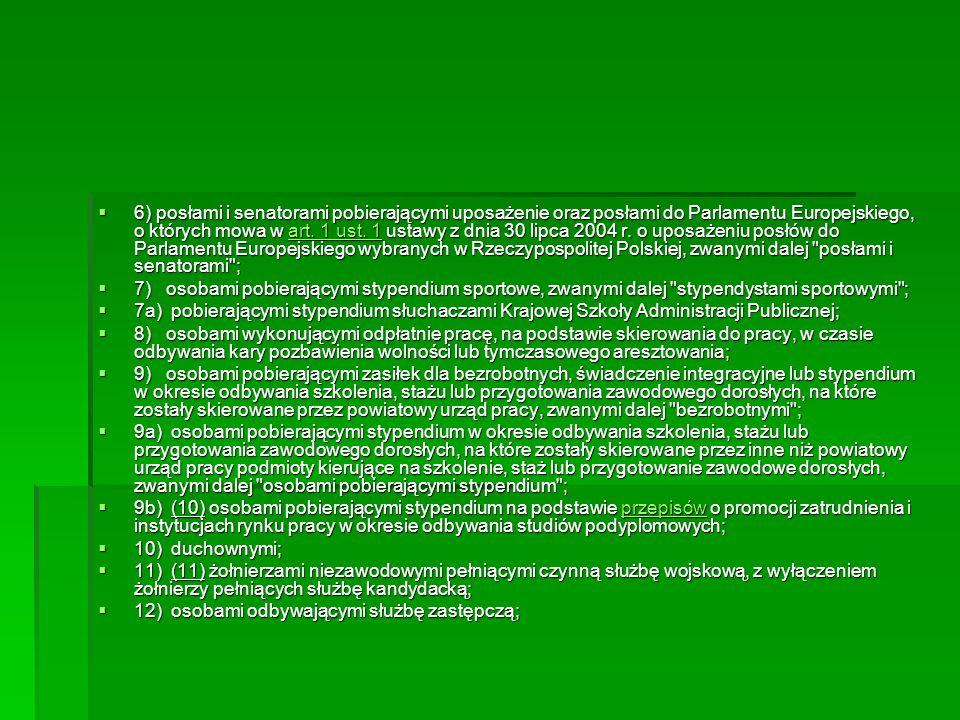 6) posłami i senatorami pobierającymi uposażenie oraz posłami do Parlamentu Europejskiego, o których mowa w art. 1 ust. 1 ustawy z dnia 30 lipca 2004 r. o uposażeniu posłów do Parlamentu Europejskiego wybranych w Rzeczypospolitej Polskiej, zwanymi dalej posłami i senatorami ;