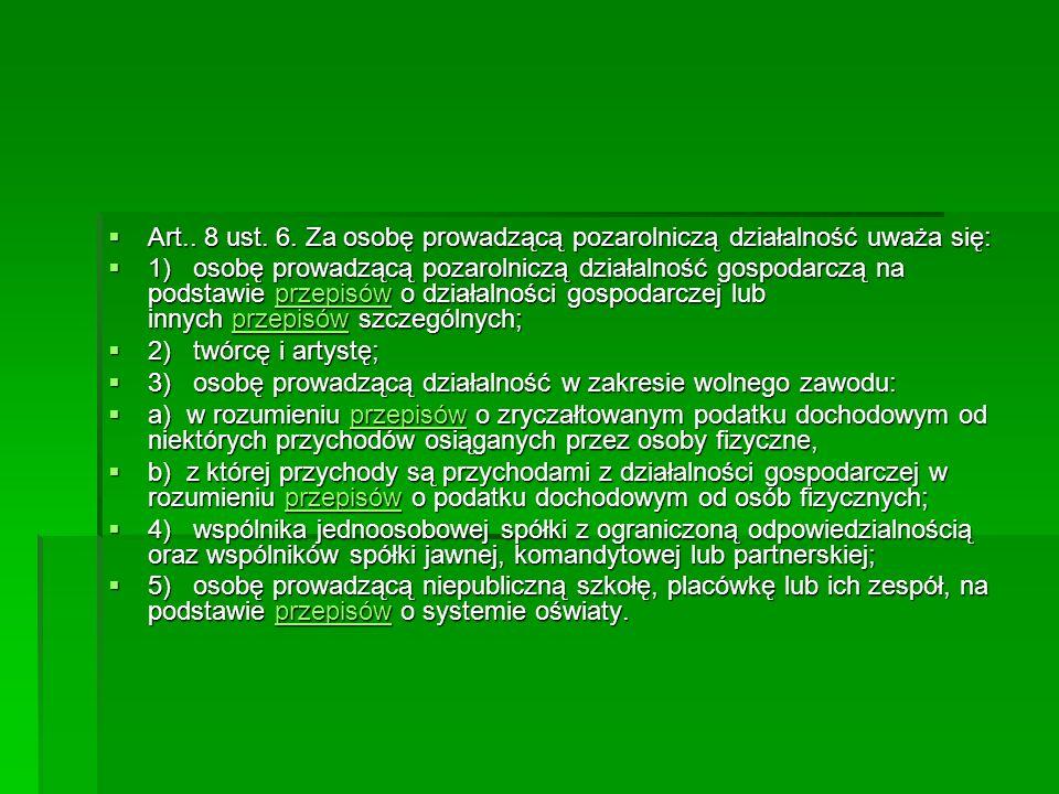 Art.. 8 ust. 6. Za osobę prowadzącą pozarolniczą działalność uważa się: