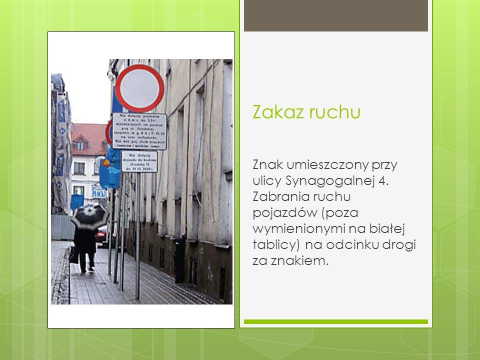 Zakaz ruchu Znak umieszczony przy ulicy Synagogalnej 4.
