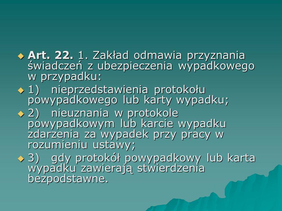 Art. 22. 1. Zakład odmawia przyznania świadczeń z ubezpieczenia wypadkowego w przypadku: