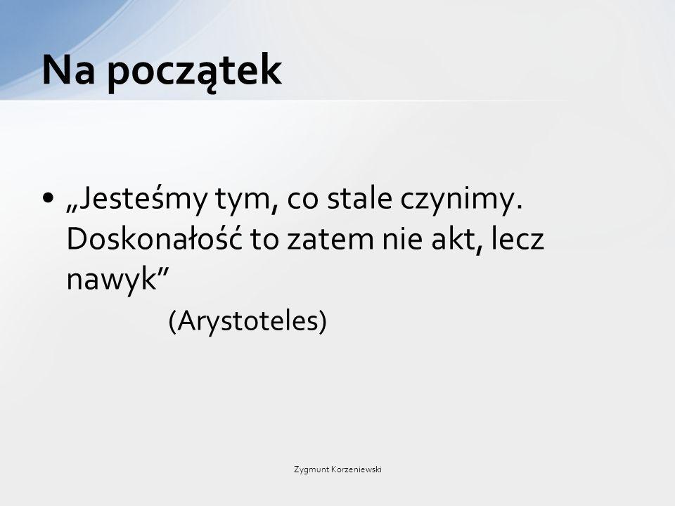 """Na początek """"Jesteśmy tym, co stale czynimy. Doskonałość to zatem nie akt, lecz nawyk (Arystoteles)"""